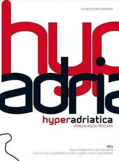 Hyperadriatica OP 2: Public Works and the Adriatic City, Guidelines for the Qualification of Urban and Territoria...