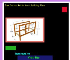 Free Outdoor Rabbit Hutch Building Plans 183051 - The Best Image Search