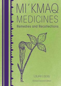 In this delightful book, Laurie Lacey's reflections on the magical world of plant life and the gathering of remedies chronicles more than 70 plants used by the Mi'kmaq as medicines. Aboriginal Education, Indigenous Education, Aboriginal Art, Medicine Book, Thing 1, Natural Medicine, Holistic Medicine, Herbal Medicine, Natural Healing
