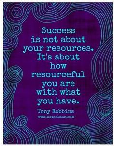 Succes.. is beun resourceful