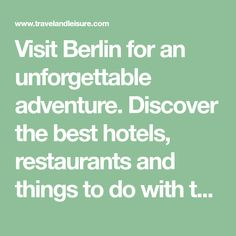 Visit Berlin for an unforgettable adventure. Discover the best hotels, restaurants and things to do with this highly curated Berlin travel guide.