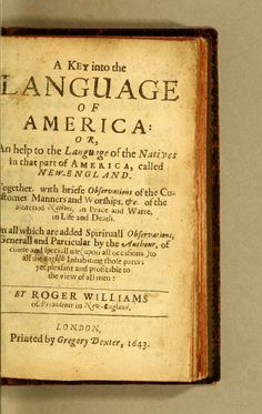 Native American Language guide by Roger Williams (first governor of Rhode Island and also a great humanitarian) ~ Rhode Island History, Spirit Ghost, 13 Colonies, Indian Language, Book Of Life, Native Americans, American Indians, Genealogy, Worship