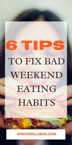 6 Tips To Fix Bad Weekend Eating Habits ' #weekend #habits #badhabits #eating #eat #tips #diet #diettips