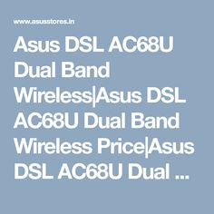 Asus DSL AC68U Dual Band Wireless|Asus DSL AC68U Dual Band Wireless Price|Asus DSL AC68U Dual Band Wireless specification|review|features| dealers|chennai|hyderabad|india|asusstores.in Hyderabad, Chennai, India, Band, Delhi India, Bands, Orchestra, Indian