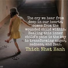 The cry we hear from deep in our hearts, comes from the wounded child within. Healing this inner child's pain is the key to transforming anger, sadness, and fear. World Quotes, Life Quotes, Quotes Quotes, Attitude Quotes, Qoutes, Inner Child Quotes, Anger Quotes, Inner Child Healing, Buddha