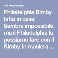 Philadelphia Bimby fatto in casa! Sembra impossibile ma il Philadelphia lo possiamo fare con il BImby, in maniera facile e veloce :) Solo 2 ingredienti: ...