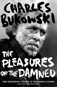 The Pleasures of the Damned by Charles Bukowski.