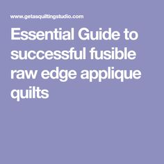 Essential Guide to successful fusible raw edge applique quilts