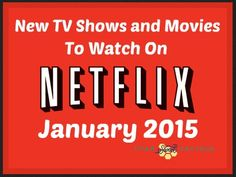 Netflix New Jan 2015 Netflix Instant Streaming: New TV Shows and Movies in JAN 2015! Friends, Mean Girls, Psych, and MORE!