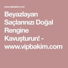 Beyazlayan Saçlarınızı Doğal Rengine Kavuşturun! - www.vipbakim.com
