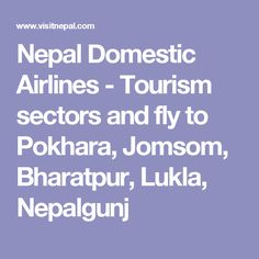 Nepal Domestic Airlines - Tourism sectors and fly to Pokhara, Jomsom, Bharatpur, Lukla, Nepalgunj