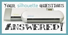 Silhouette 101: Silhouette Cameo and Silhouette Portrait Questions Answered!