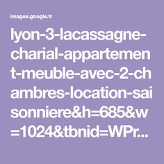 lyon-3-lacassagne-charial-appartement-meuble-avec-2-chambres-location-saisonniere&h=685&w=1024&tbnid=WPrF45Lx7HPimM:&docid=ZC7B4TNOEVeG1M&ei=XekxV9neFsblaKfNuZgC&tbm=isch&iact=rc&uact=3&dur=442&page=1&start=0&ndsp=32&ved=0ahUKEwiZgfS41c_MAhXGMhoKHadmDiMQMwgvKAkwCQ&bih=899&biw=1280