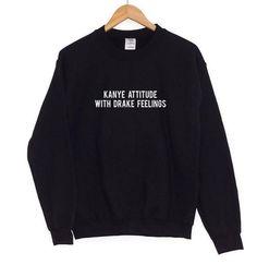 Kanye Attitude With Drake Feelings Sweatshirt