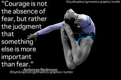 Courage is not the absence of fear, but rather the judgement that something else is more important than fear. Inspirational Gymnastics Quotes, Inspirational Thoughts, Inspiring Quotes, Great Quotes, Me Quotes, Motivational Quotes, Training Motivation, Contortion, Cheerleading