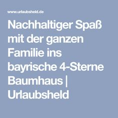 Nachhaltiger Spaß mit der ganzen Familie ins bayrische 4-Sterne Baumhaus   Urlaubsheld