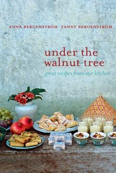 Under the Walnut Tree: Good Ideas from Our Kitchen Hardcover – 1 May 2012 by Anna Bergenstrom (Author), Fanny Bergenstrom (Author)