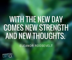 With the new day comes new strength and new thoughts - Eleanor Roosevelt #mondaymotivation #quote #qotd #motivation