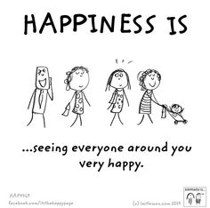 Happiness is seeing everyone around you very happy.