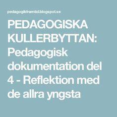 PEDAGOGISKA KULLERBYTTAN: Pedagogisk dokumentation del 4 - Reflektion med de allra yngsta Reggio, Education, Quotes, Inspiration, The Documentary, Quotations, Biblical Inspiration, Teaching, Qoutes
