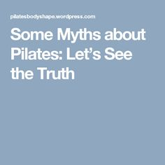 Some Myths about Pilates: Let's See the Truth