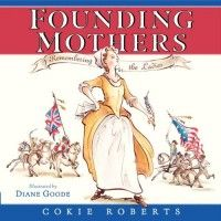 Founding Mothers: Remembering The Ladies and other great female empowerment biographies #booksforBella #amightyprincess