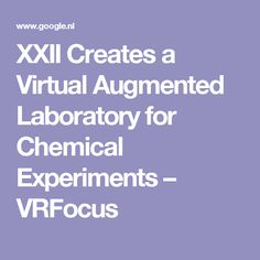 XXII Creates a Virtual Augmented Laboratory for Chemical Experiments – VRFocus