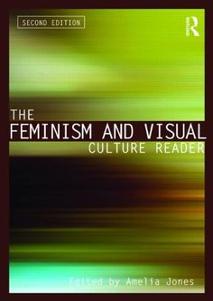 The Feminism and Visual Culture Reader (In Sight: Visual Culture) by Amelia Jones, http://www.amazon.com/dp/0415543703/ref=cm_sw_r_pi_dp_BTuwsb1NG730S