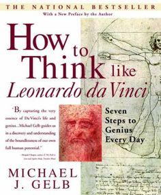 Cover image for How to think like Leonardo Da Vinci : seven steps to genius every day / Michael J. Gelb.