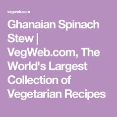 Ghanaian Spinach Stew | VegWeb.com, The World's Largest Collection of Vegetarian Recipes