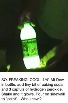"Glow in the Dark Mtn. Dew?!? The coolest thing to do at night. Pour it on the concrete as ""paint""! Great for the Fourth of July! Safer (and cheaper) for kids!!"