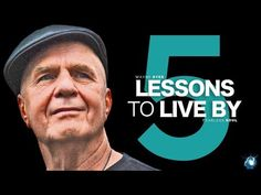 5 Lessons To Live By - Dr. Wayne Dyer (Truly Inspiring) - YouTube