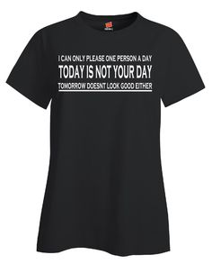 Today Is Not Your Day Sarcastic Funny Sarcasm - Ladies T Shirt – Cool Jerseys