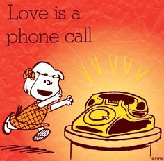 """""""Love is a phone call"""" Peanuts quote and cartoon via www.Facebook.com/Snoopy"""