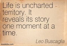 Life One Moment at a Time Is It Uncharted Territory Story Reveals Its Leo Buscaglia
