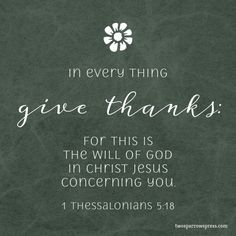 In every thing give thanks: for this is the will of God in Christ Jesus concerning you. 1 Thessalonians 5:18 http://www.twosparrowspress.com/2016/09/1-thessalonians-5-18/ #1Thessalonians #God #Christian #Bible #TwoSparrowsPress