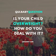 Qulbaby Question: Is your child overweight? How do you deal with it? Your Child, Children, Kids, Babies, This Or That Questions, Babys, Baby, Infants, Sons