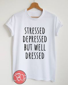 Stressed Depressed But Well Dressed Tshirt //Price: $14.50    #clothing #shirt #tshirt #tees #tee #graphictee #dtg #bigvero #OnSell #Trends #outfit #OutfitOutTheDay #OutfitDay