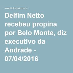 Delfim Netto recebeu propina por Belo Monte, diz executivo da Andrade - 07/04/2016