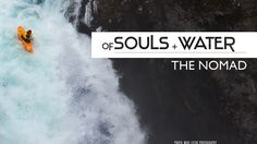 OF SOULS + WATER: THE NOMAD on Vimeo