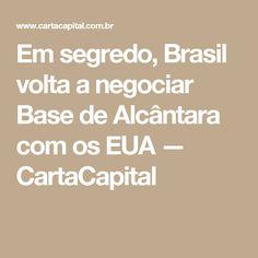 Em segredo, Brasil volta a negociar Base de Alcântara com os EUA — CartaCapital