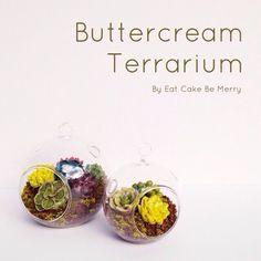 "Edible ""terrariums"" with buttercream succulents! So cute!"