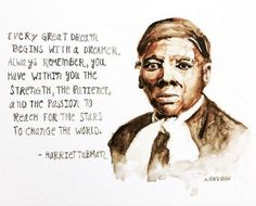 Harriet Tubman painting and quote - Every Great Dream begins - Black History Month quotes Famous Women Quotes, Black Women Quotes, Class Quotes, Teacher Quotes, Harriet Tubman, Inspirational Quotes About Success, Inspirational Books, Quotes Dream, Quotes To Live By