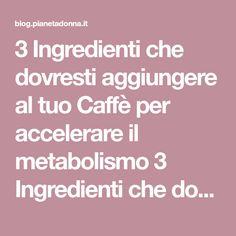 3 Ingredienti che dovresti aggiungere al tuo Caffè per accelerare il metabolismo 3 Ingredienti che dovresti aggiungere al tuo Caffè per acc