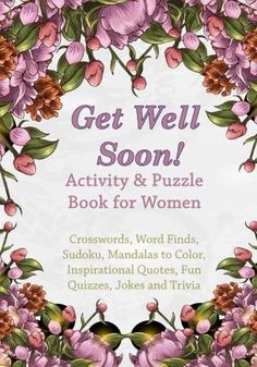 Get Well Soon! Activity & Puzzle Book for Women: Crosswords, Word Finds, Mandalas to Color, Sudoku, Inspirational Quotes, Quizes and Jokes (