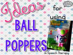 Ideas for using those super cute squeeze ball poppers!