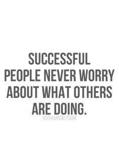 Don't worry about what others are doing...