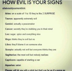 Not evil, but most think I am?? Hmmm I just may have to question that!! Lol ♏️