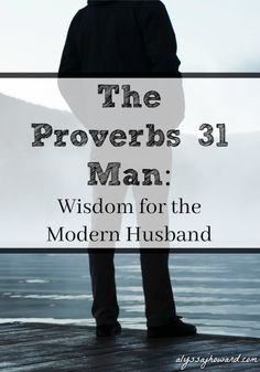 Proverbs 31 contains teachings given to King Lemuel by his mother. In other words, this passage contains words of wisdom passed down from mother to son. In her wisdom, she not only defined what it meant to be a virtuous woman, but she also taught her son how to honor, love, and respect his future bride.