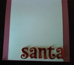 """This is the inside of the next card with Santa's """"signature"""""""